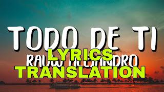 Todo De Ti Lyrics in English | With Translation | - Rauw Alejandro
