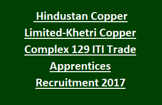 Jharkhand Hindustan Copper Limited-Khetri Copper Complex 129 ITI Trade Apprentices Fitter Electrician Recruitment 2017
