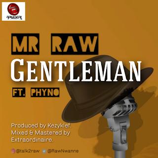 "{Music - MP3} Mr Raw – ""Gentleman"" ft. Phyno"