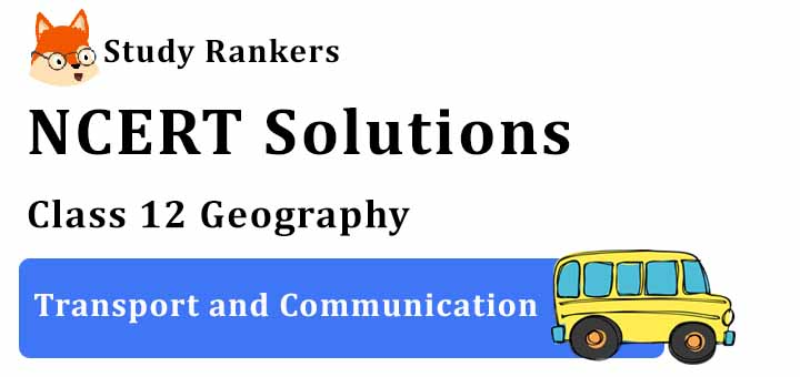 NCERT Solutions for Class 12 Geography Chapter 10 Transport and Communication