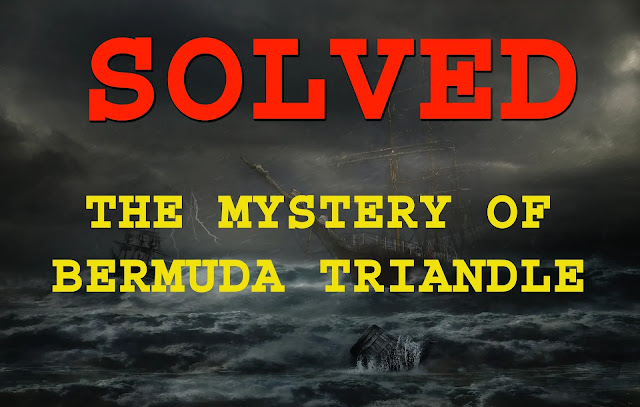 SOLVED! Mystery of Bermuda Triangle Finally Solved!