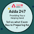 Adda 247 providing you a helping hand: Tell us what exam you are preparing for