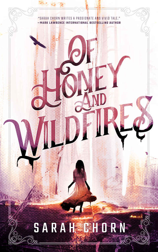 Guest Post by Sarah Chorn, author of OF HONEY AND WILDFIRES