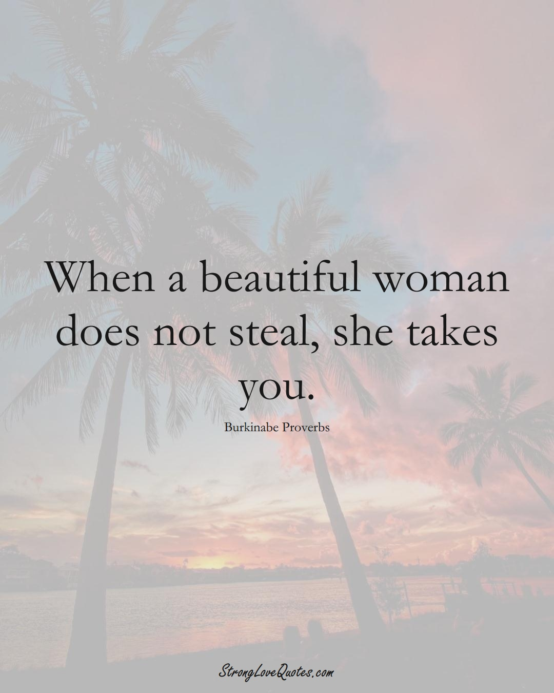 When a beautiful woman does not steal, she takes you. (Burkinabe Sayings);  #AfricanSayings