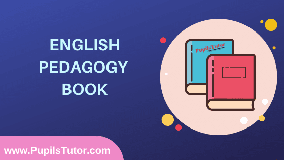 English Pedagogy Book in English Medium Free Download PDF for B.Ed 1st And 2nd Year / All Semesters And All Courses - www.PupilsTutor.Com