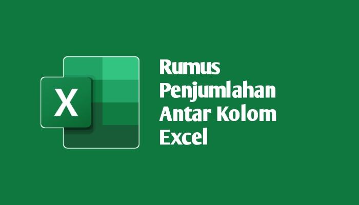 Rumus Penjumlahan Antar Kolom Excel