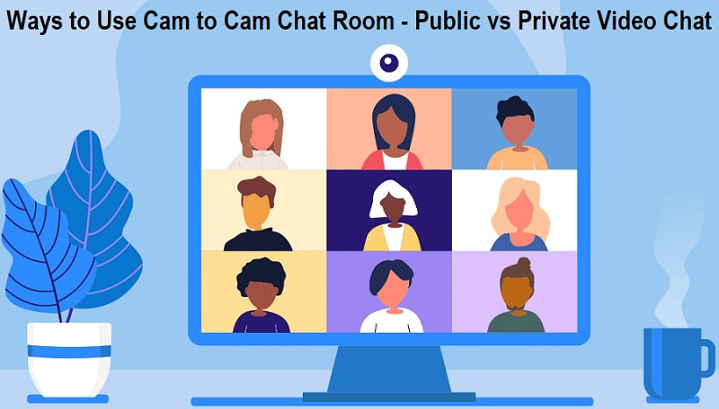 Ways to Use Cam to Cam Chat Room