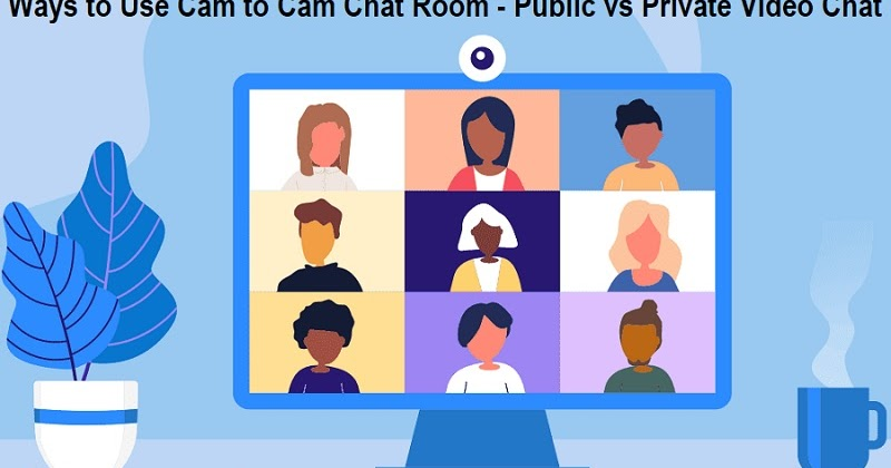 Ways to Use Cam to Cam Chat Room: Public vs Private Video Chat
