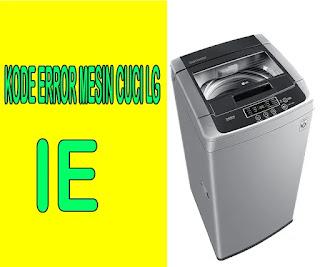 kode error IE mesin cuci LG, cara memperbaiki kode IE mesin cuci lg