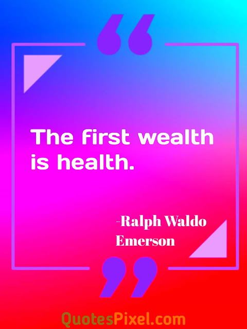 """The first wealth is health.""-Ralph Waldo Emerson"