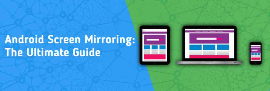 Android Screen Mirroring: The Ultimate Guide