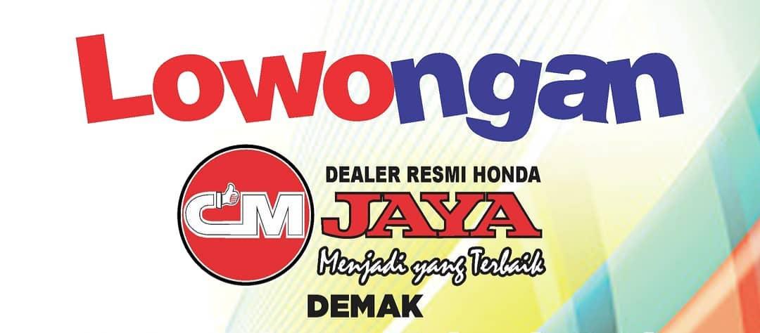 Lowongan Kerja Demak CM Jaya Dealer Resmi Honda Demak sebagai