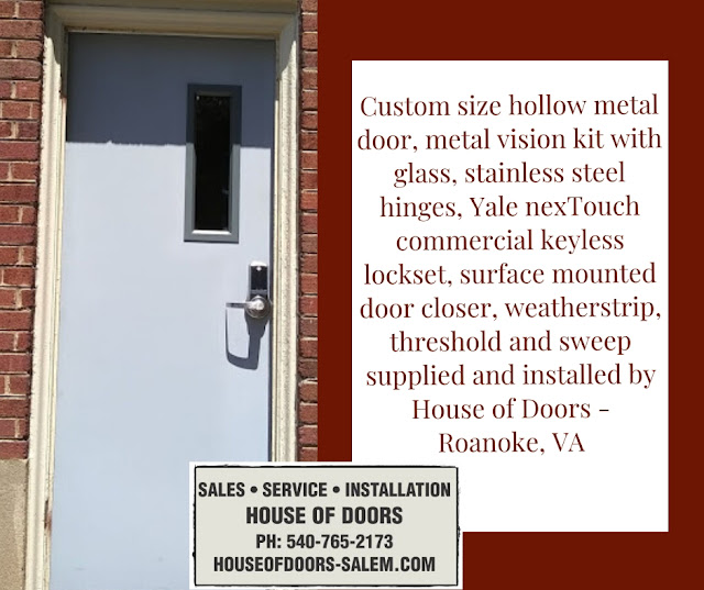 Custom size hollow metal door, metal vision kit with glass, stainless steel hinges, Yale nexTouch commercial keyless lockset, surface mounted door closer, weatherstrip, threshold and sweep supplied and installed by House of Doors - Roanoke, VA