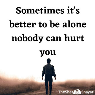 Sometimes it's better to be alone nobody can hurt you sad images