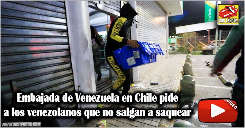 Embajada de Venezuela en Chile pide a los venezolanos que no salgan a saquear