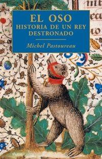 """""""El oso. Historia de un rey destronado"""" - Michel Pastoureau"""