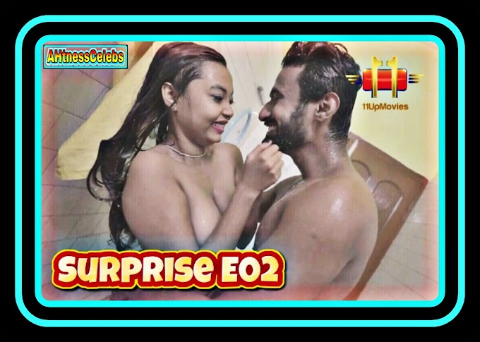 Surprise (2020) - 11UpMovies Hindi Hot Web Series (S01E02)