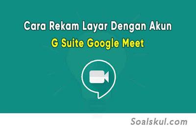 Cara Merekam Layar Google Meet dengan Akun G Suite