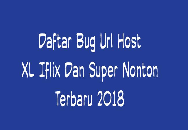 Cara Daftar Bug Host  XL Iflix, Super Nonton Terbaru 2019 Work