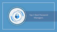 Top 3 Best Password Managers.