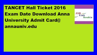 TANCET Hall Ticket 2016 Exam Date Download Anna University Admit Card@ annauniv.edu
