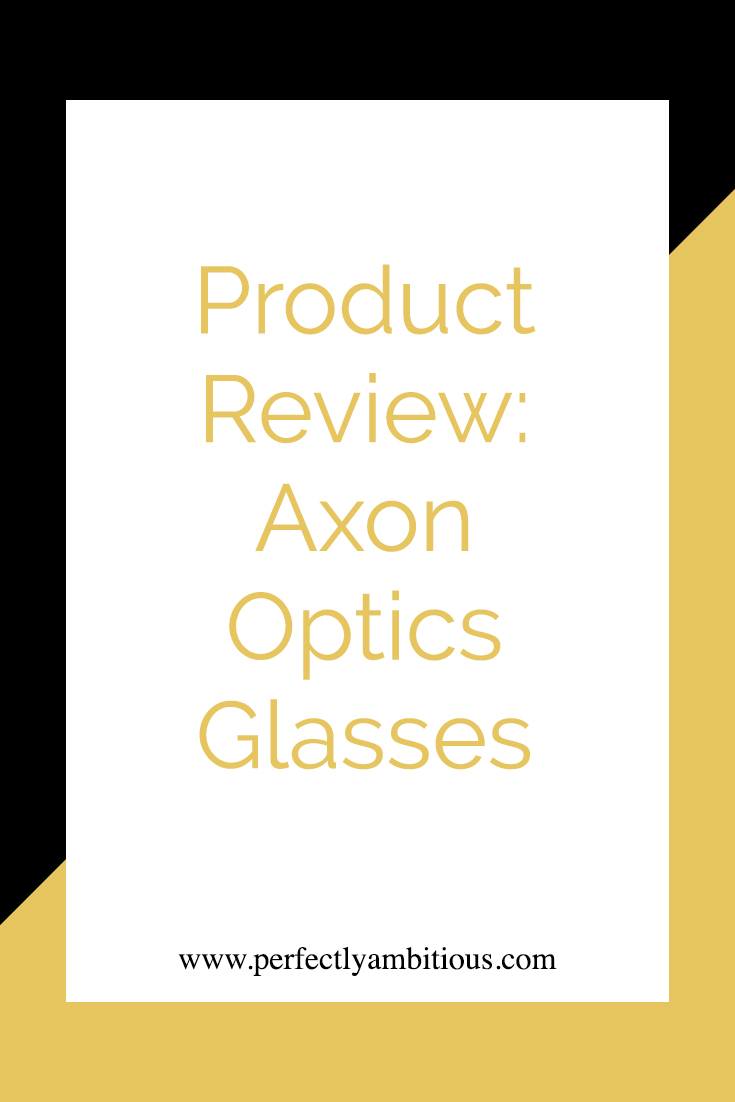 Product Review: Axon Optics* - Perfectly Ambitious
