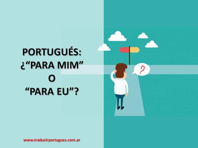 dudas de portugués, dicas de portugués, para mim, para eu