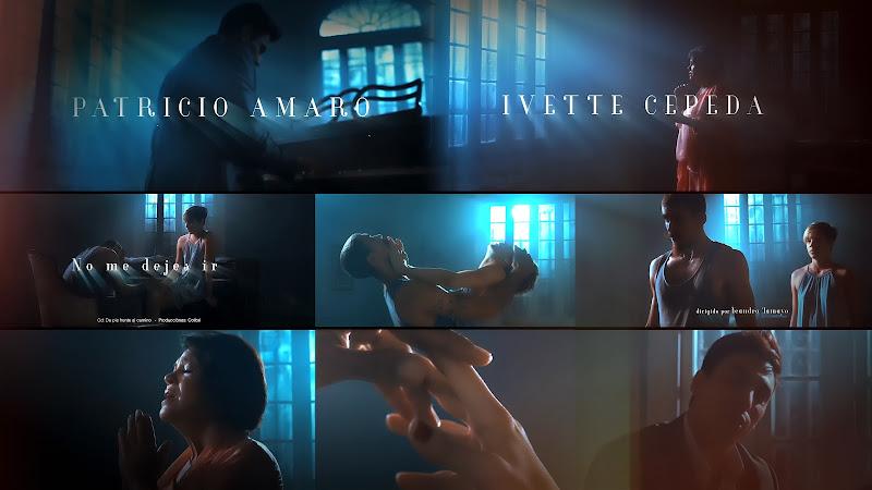 Patricio Amaro & Ivette Cepeda - ¨No me dejes ir¨ - Videoclip - Director: Yeandro Tamayo. Portal Del Vídeo Clip Cubano