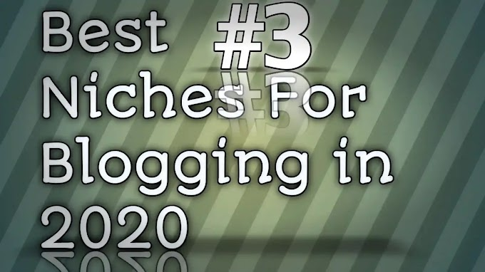 Part-3 How Do I Find The Best Niches For Blogging in 2020