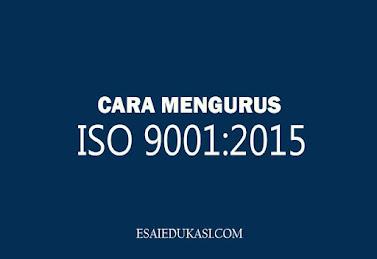 Panduan lengka cara mengurus dan mendapatkan iso 9001:2015