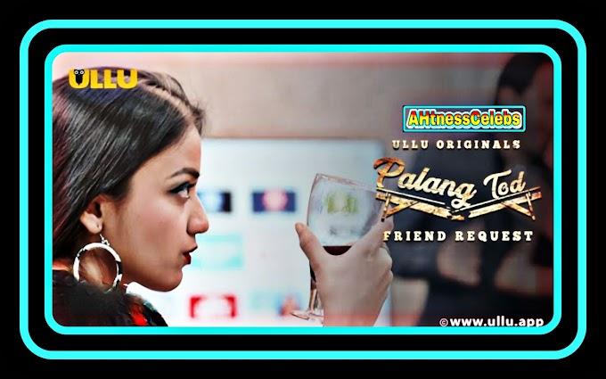 Palang Tod: Friend Request (2021) – Ullu Hindi Hot Web Series