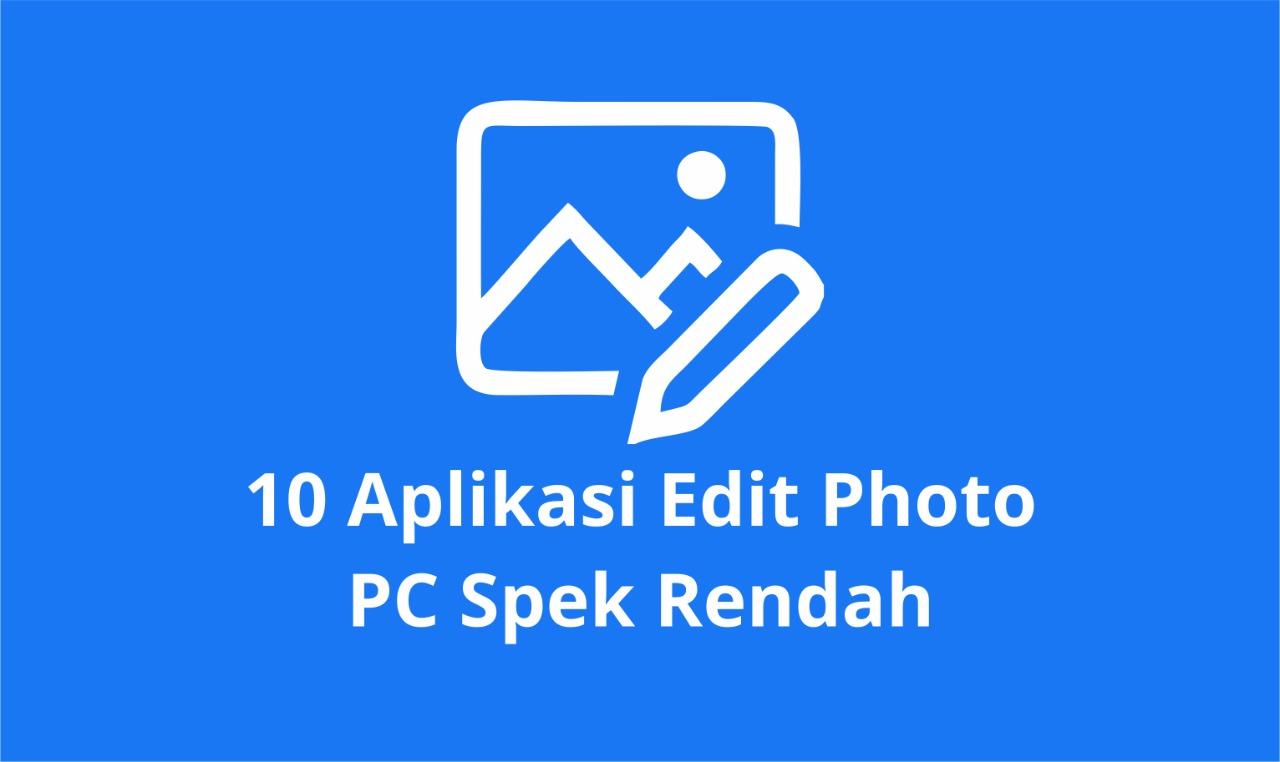10 Aplikasi Edit Photo PC Spek Rendah Terbaru 2021