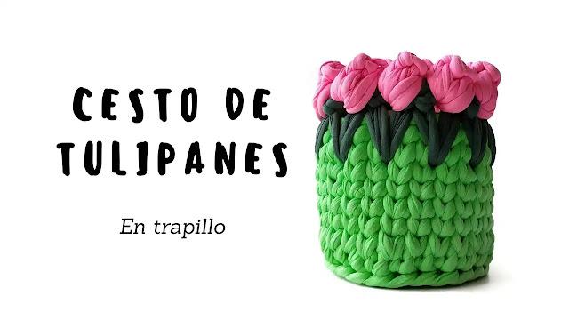 Tutorial Cesta de Tulipanes en Trapillo Paso a Paso para Principiantes
