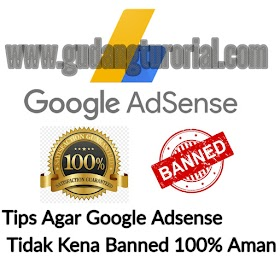 Tips Agar Google Adsense Tidak Kena Banned 100% Aman