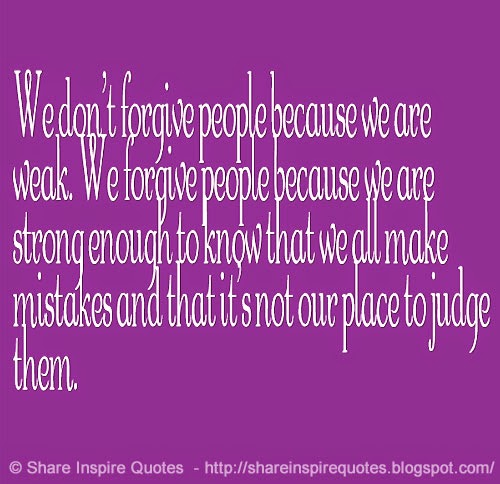 We Don't Forgive People Because We Are Weak. We Forgive