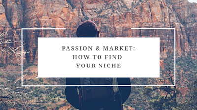 PASSION & MARKET: 2 Important Things to Consider in Finding Your Blog Niche