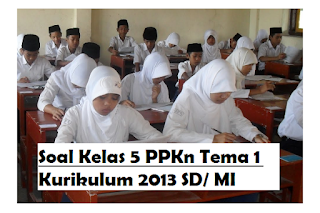 Soal Kelas 5 PPKn Tema 1 Kurikulum 2013 SD/ MI