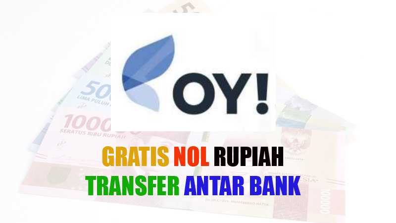 PAKAI OY! TRANSFER ANTAR BANK GRATIS BIAYA ADMIN NOL RUPIAH