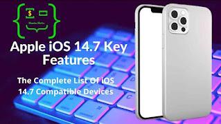 Apple iOS 14.7 Key Features