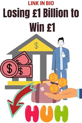 Losing £1 Billion to Win a Pound