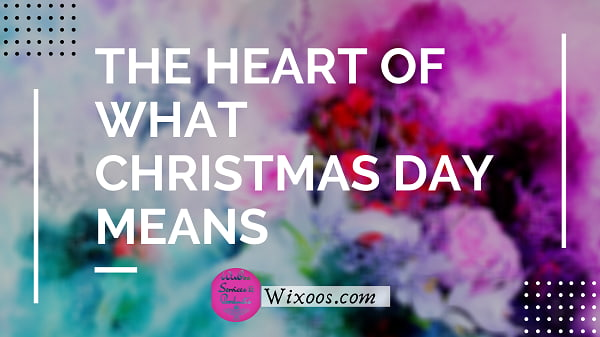 The heart of what Christmas day means