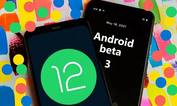 Android 12 beta 3 : les grands changements en fonctionnalités et date de sortie.
