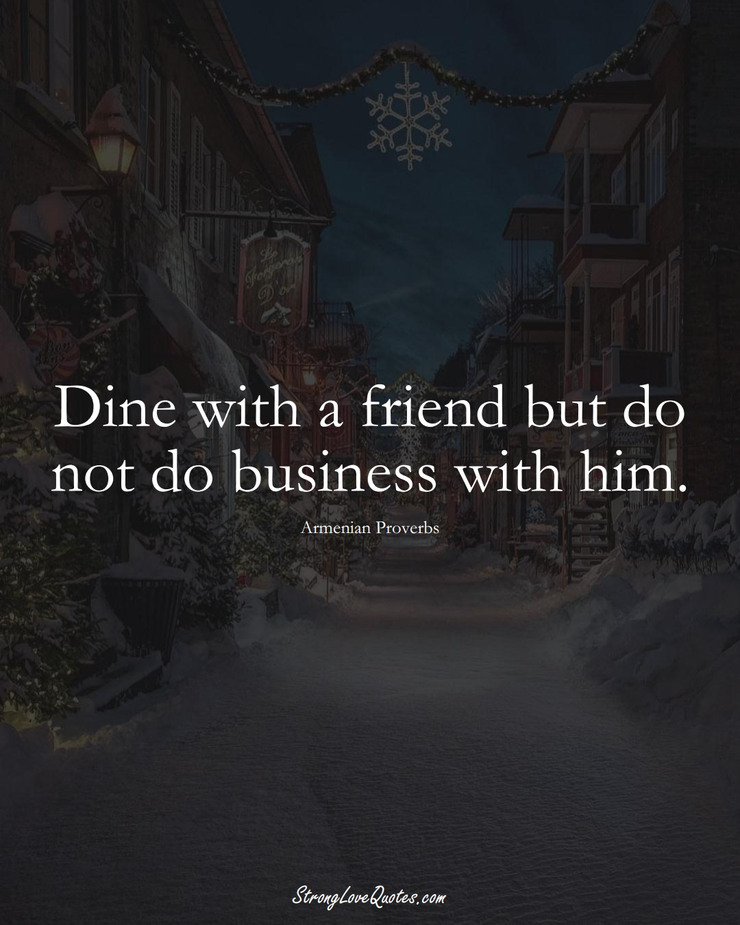 Dine with a friend but do not do business with him. (Armenian Sayings);  #AsianSayings