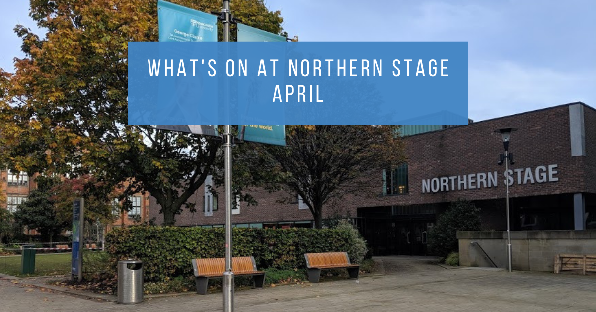 What's On at Northern Stage Newcastle - April 2020