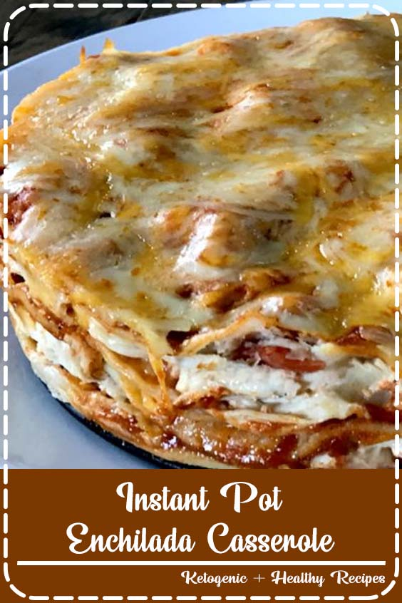 Cheesy Enchilada Casserole made with seasoned shredded chicken and layered with corn tort Instant Pot Enchilada Casserole