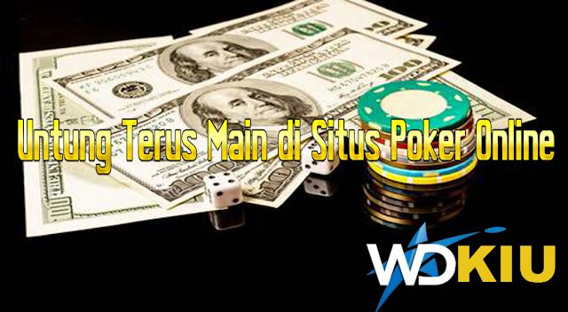 Untung Terus Main di Situs Poker Online