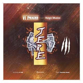 DOWNLOAD MP3 Vi Preacher ft Reign Musicz - JERE