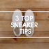 3 MUST-KNOW SNEAKER TIPS