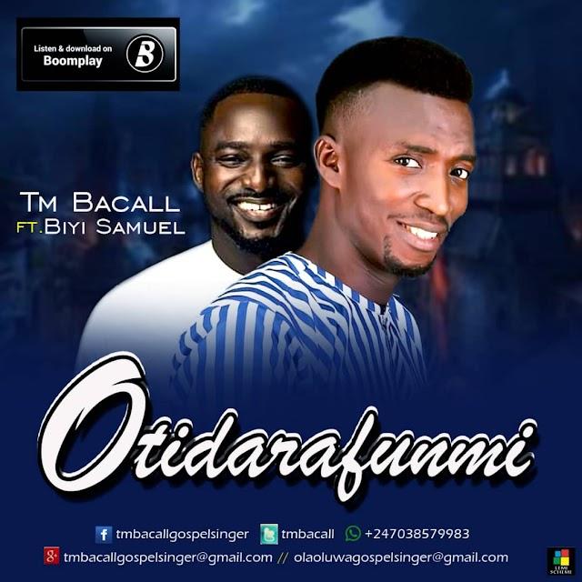 TmBacall - Oti darafunmi ft. Biyi Samuel