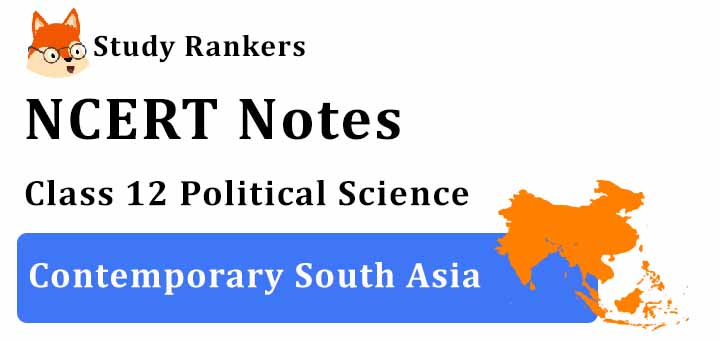 Chapter 5 Contemporary South Asia Class 12 Political Science Notes
